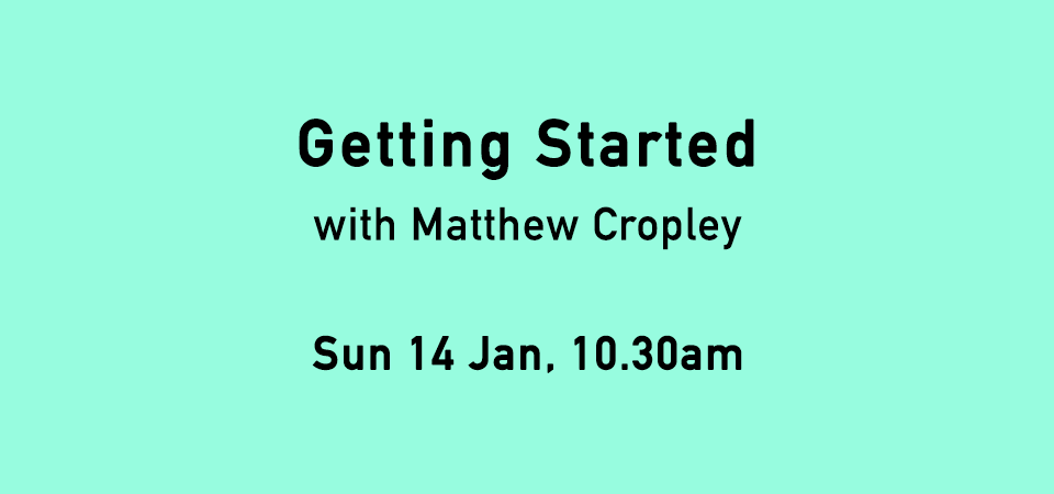 Getting Started with Matthew Cropley
